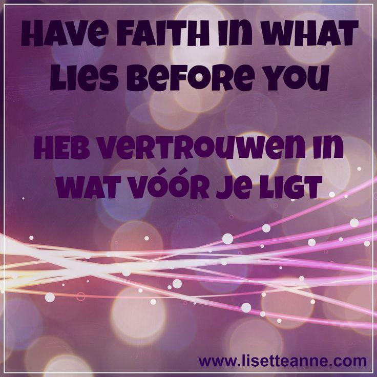 Have faith.  Heb vertrouwen.