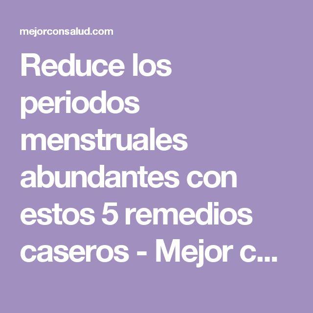 Reduce los periodos menstruales abundantes con estos 5 remedios caseros - Mejor con Salud