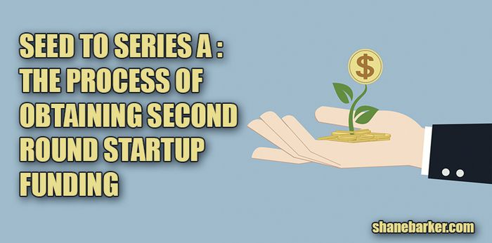 Seed to Series A: The Process of Obtaining Second Round Startup Funding
