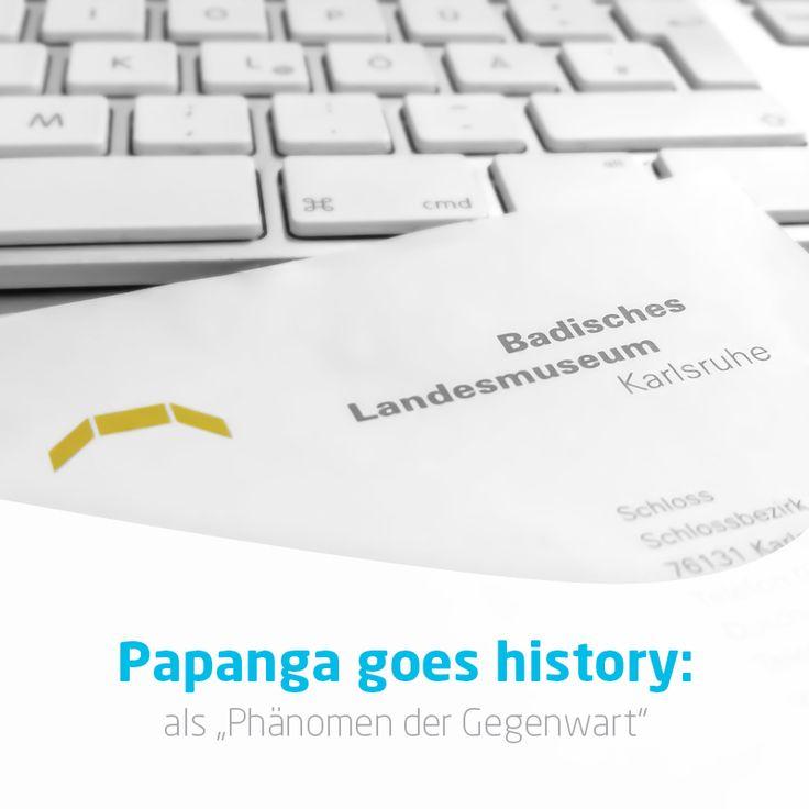 """Papanga goes history! Unglaublich aber wahr: Papanga wurde als """"Phänomen der Gegenwart"""" in die kulturgeschichtliche Sammlung des Badischen Landesmuseums Karlsruhe aufgenomen! Wir fühlen uns mehr als geehrt und bedanken uns für diese Auszeichnung und einhergehende Anerkennung unserer bisherigen Leistungen. Qualität setzt sich durch! #papanga"""