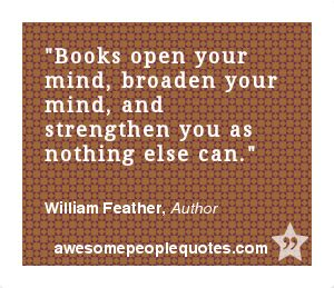 Books open your mind, broaden your mind, and strengthen you as nothing else can. – William Feather, Author #intelligent #clever #quote #quotes