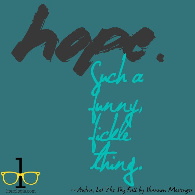 """Hope.  Such a funny, fickle thing.""  --Audra, Let the Sky Fall by Shannon Messenger Literologie: Hope: Let the Sky Fall 