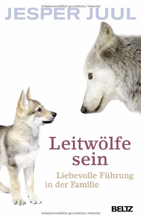 Leitwölfe sein: Liebevolle Führung in der Familie: Amazon.de: Jesper Juul: Bücher