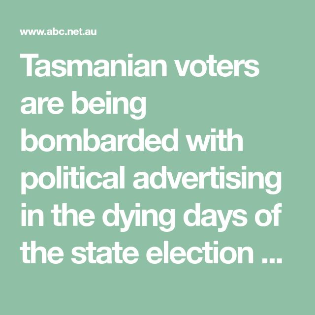 Tasmanian voters are being bombarded with political advertising in the dying days of the state election campaign, with the Liberal Party leading the way.