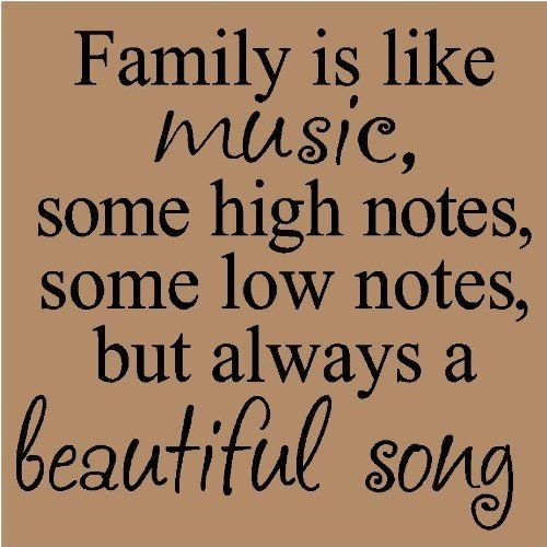 Family Is Like Music, Some High Notes, Some Low Notes, But