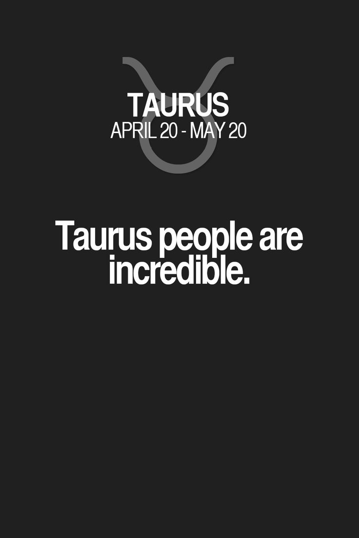 Taurus people are incredible. Taurus | Taurus Quotes | Taurus Zodiac Signs
