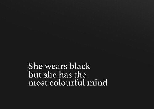 she wears black but she has the most colorful mind