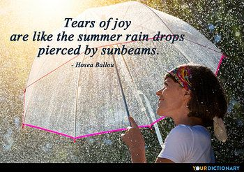 Tears of joy are like the summer rain drops pierced by sunbeams.
