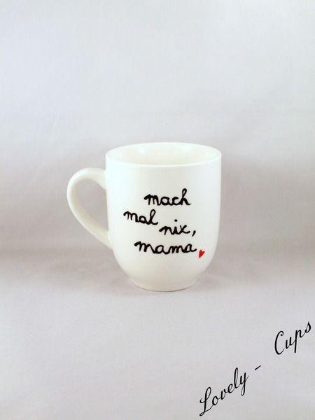 Spruchtasse Tasse mach mal nix mama von Lovely-Cups auf DaWanda.com