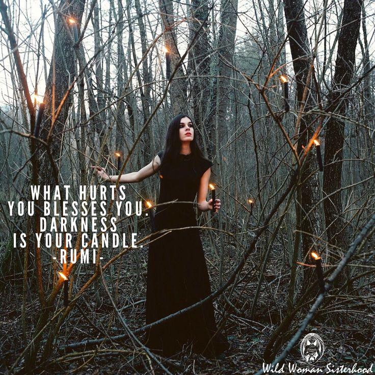 What hurts you blesses you. Darkness is your candle. - Rumi   Photo: Marjan Krebelj WILD WOMAN SISTERHOOD™ #rumi #wildwomansisterhood