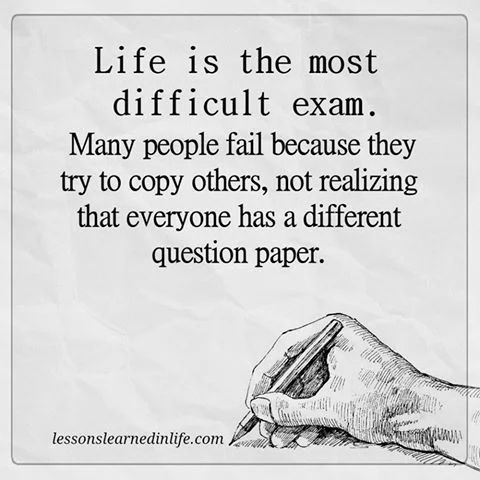 Life is the most difficult exam...