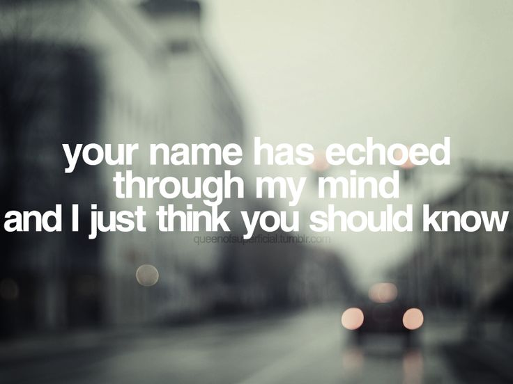 your name has echoed through my mindand I just think you should know