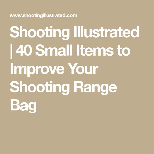 Shooting Illustrated | 40 Small Items to Improve Your Shooting Range Bag