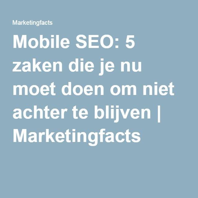 Mobile SEO: 5 zaken die je nu moet doen om niet achter te blijven | Marketingfacts