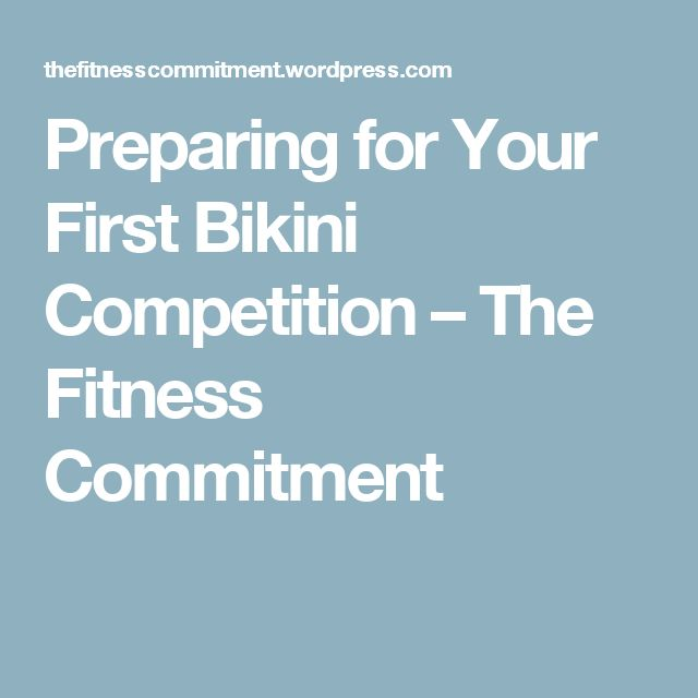 Preparing for Your First Bikini Competition – The Fitness Commitment