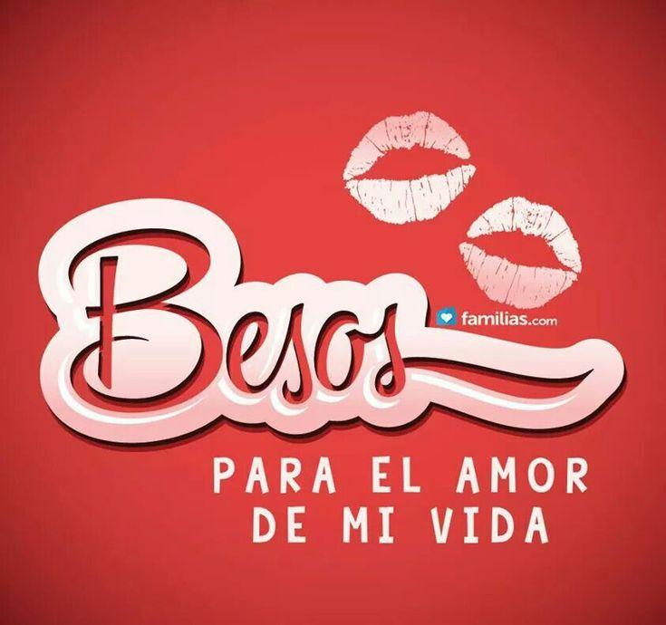 Besos para el Amor de mi Vida! Te Amo!♡