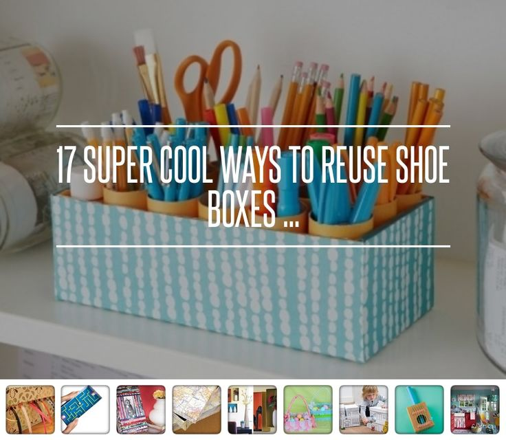 17 #Super Cool Ways to Reuse Shoe Boxes ... → #Lifestyle #Boxes