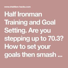 Half Ironman Training and Goal Setting. Are you stepping up to 70.3? How to set your goals then smash them! - Improve your Triathlon Performance with Triathlon Hacks