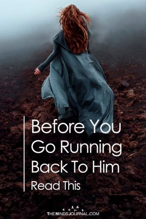 Before You Go Running Back To Him Read This - https://themindsjournal.com/before-you-go-running-back/