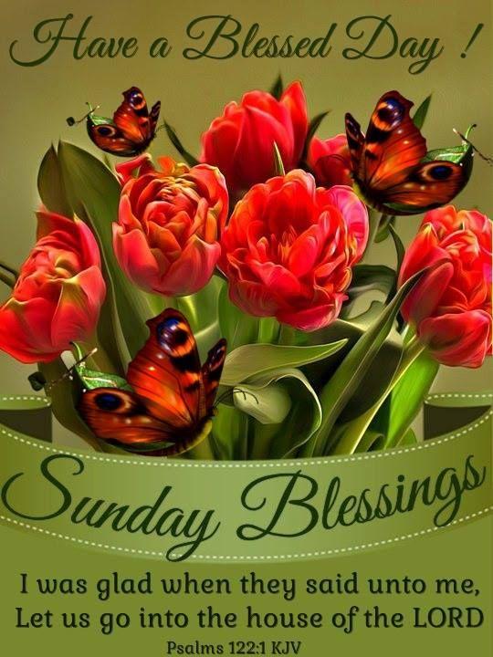 Sunday Blessings. Psalms 122:1 KJV. Have a Blessed Day!