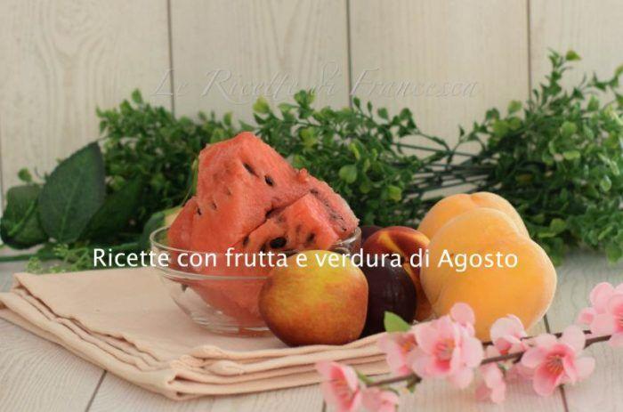 Ricette con frutta e verdura di agosto