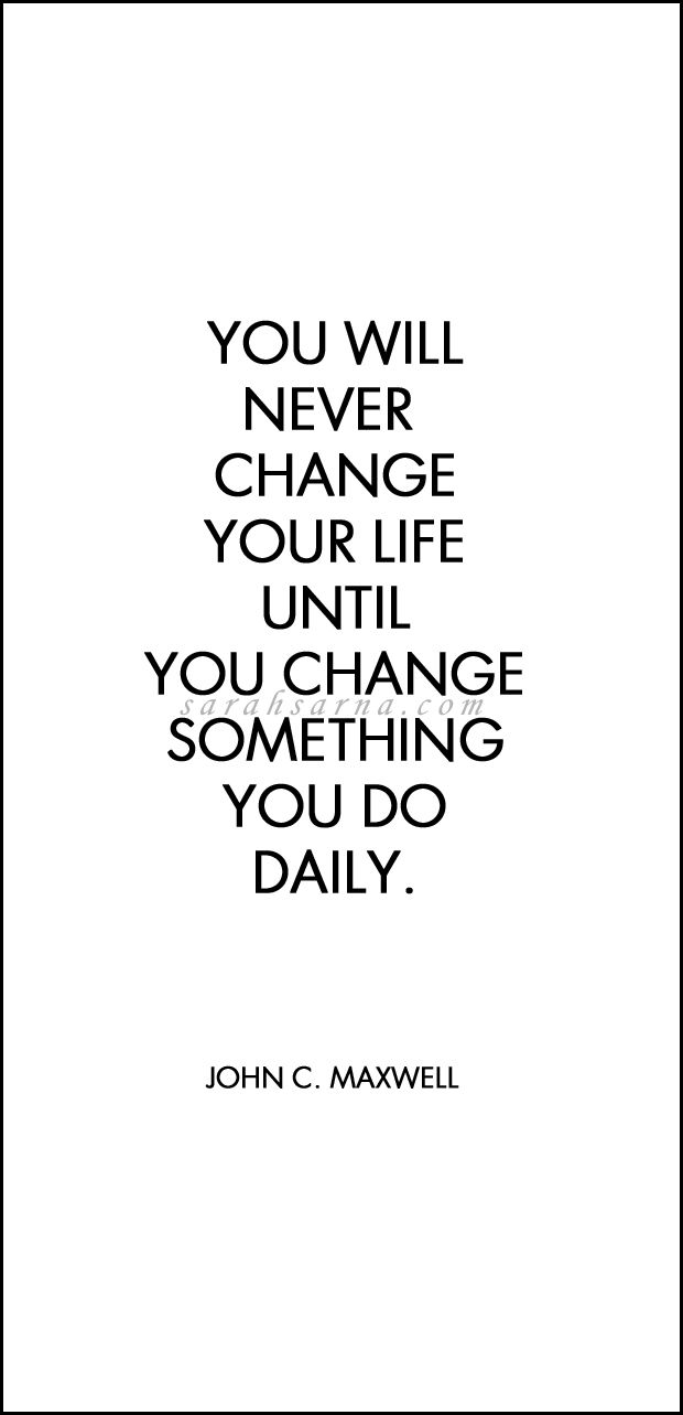 "Quotes, quoted. ""You will never change your life until you change something you do daily."" ― John C. Maxwell"
