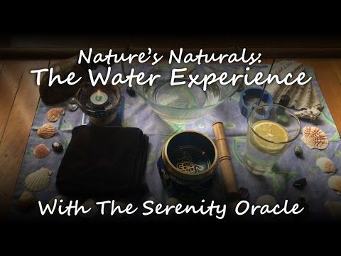 The Water Experience - Nature's Naturals #3 with The Serenity Oracle
