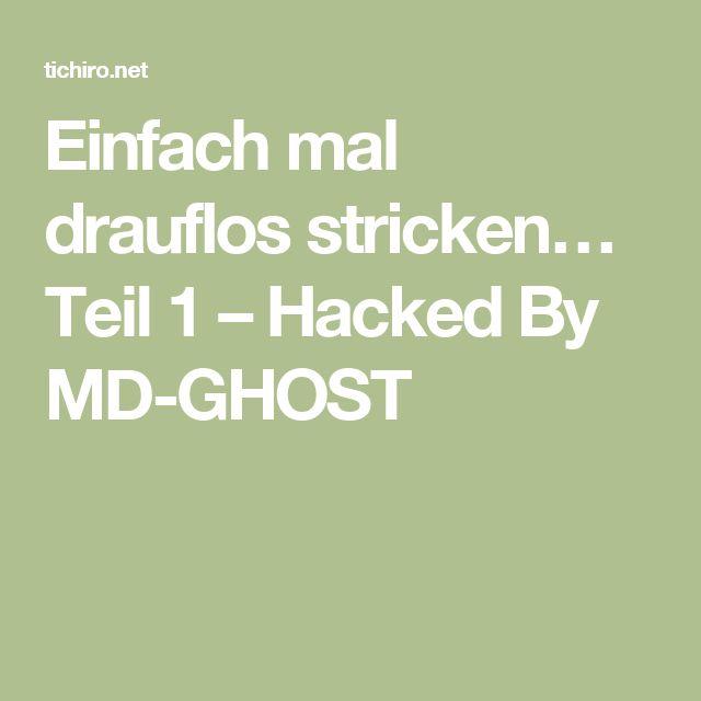Einfach mal drauflos stricken… Teil 1 – Hacked By MD-GHOST