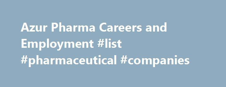 Azur Pharma Careers and Employment #list #pharmaceutical #companies http://pharmacy.remmont.com/azur-pharma-careers-and-employment-list-pharmaceutical-companies/  #azur pharma # About Azur Pharma Azur Pharma is a private pharmaceutical company focused on the CNS, women s health and urology markets of the US. The company is headquartered in Dublin, Ireland. Azur Pharma markets a portfolio of prescription products through its US national sales infrastructure consisting of two specialty sales…