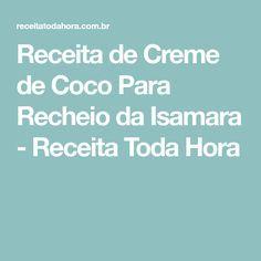 Receita de Creme de Coco Para Recheio da Isamara - Receita Toda Hora