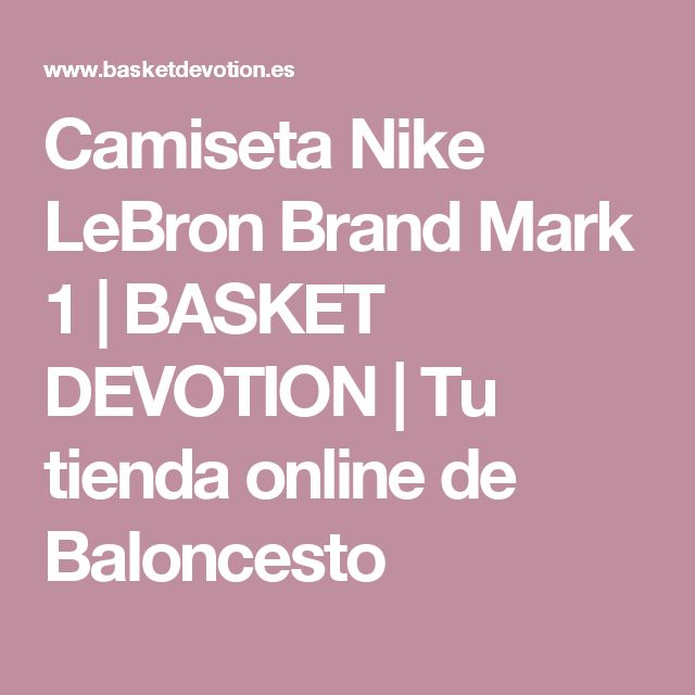 Camiseta Nike LeBron Brand Mark 1   BASKET DEVOTION   Tu tienda online de Baloncesto