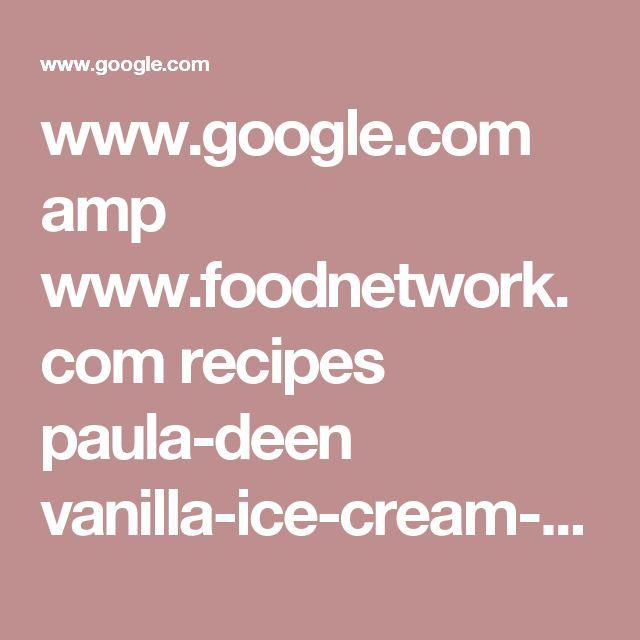www.google.com amp www.foodnetwork.com recipes paula-deen vanilla-ice-cream-recipe-1914835.amp