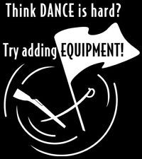 Think Dance Is Hard? Try Adding Equipment T-Shirt ---- Colorguard - Winter Guard