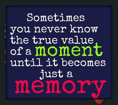 the true value of a moment life quotes quotes quote memories life quote appreciate