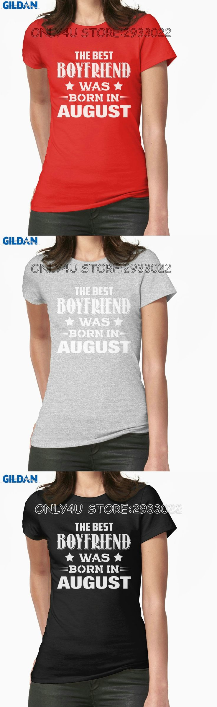 Gildan Only4U T Shirt Quotes Print The Best Boyfriend Was Born In August O-Neck Short-Sleeve Tee For Women