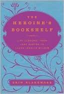 The Heroine's Bookshelf: Life Lessons, from Jane Austen to Laura Ingalls Wilder  byErin Blakemore