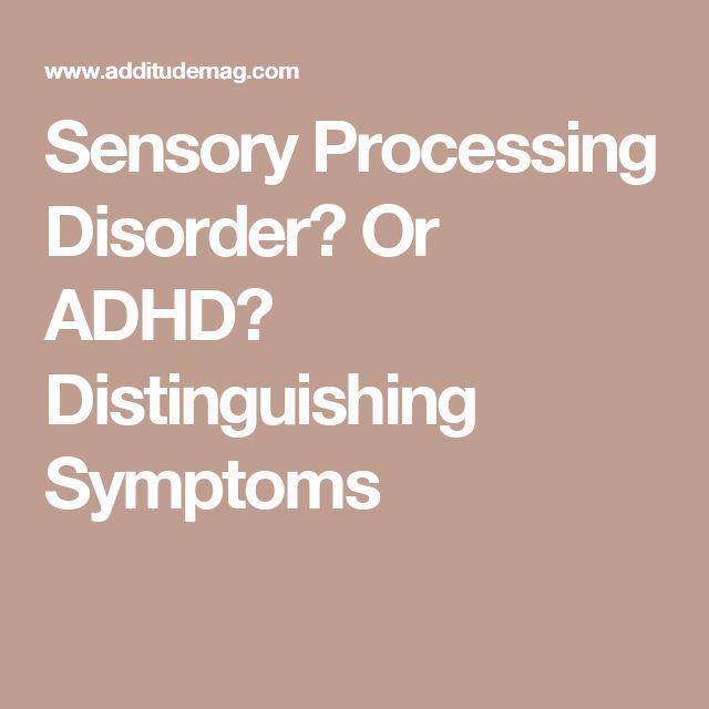 Sensory Processing Disorder? Or ADHD? Distinguishing Symptoms