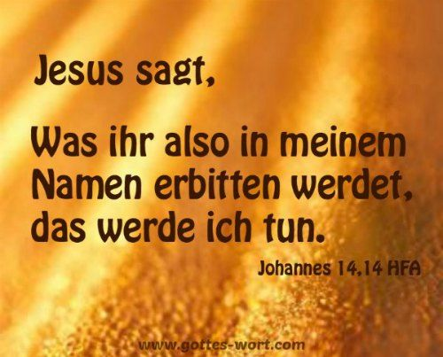 Gottes Wort: Erquicken ... Johannes 14,14 ... http://www.gottes-wort.com/erquicken-28.html