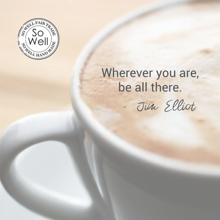 """""""Wherever you are, be all there."""" - Jim Elliot   #Mindfulness means being present in every moment."""