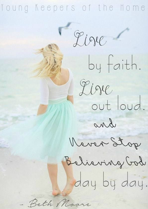 Live by faith. Live out loud an d never stop believing God.