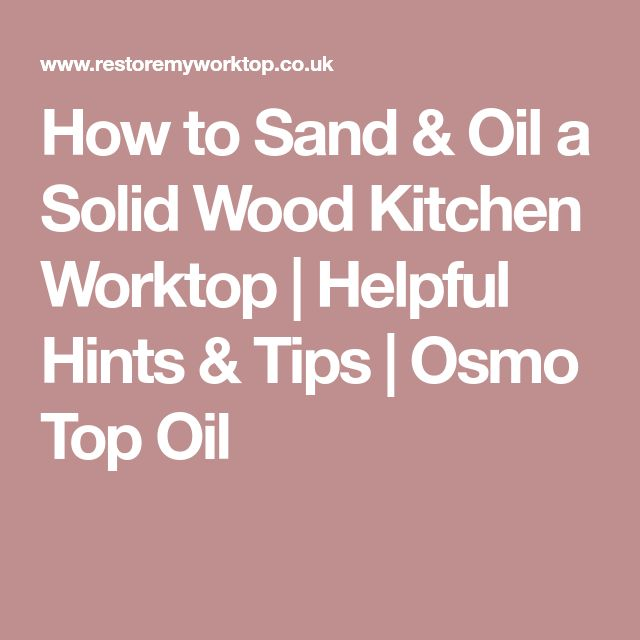 How to Sand & Oil a Solid Wood Kitchen Worktop | Helpful Hints & Tips | Osmo Top Oil