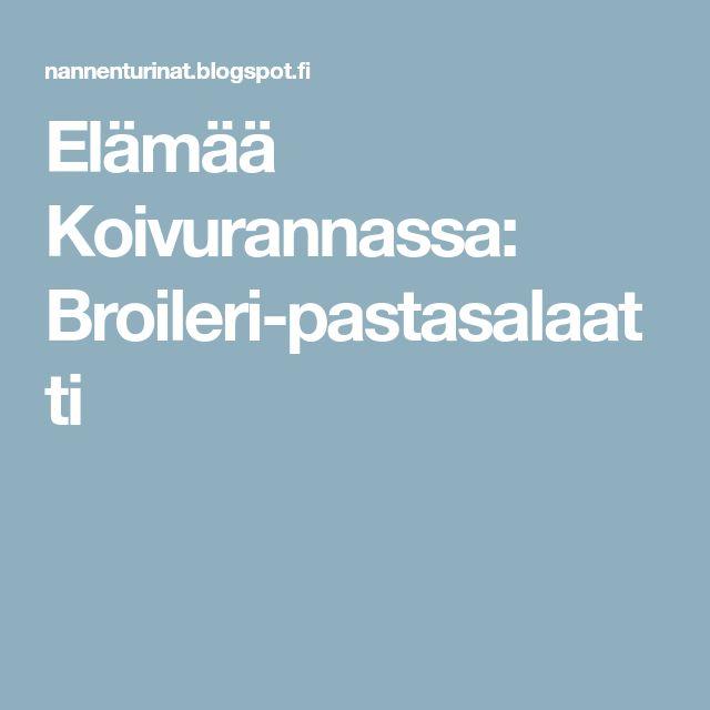 Elämää Koivurannassa: Broileri-pastasalaatti