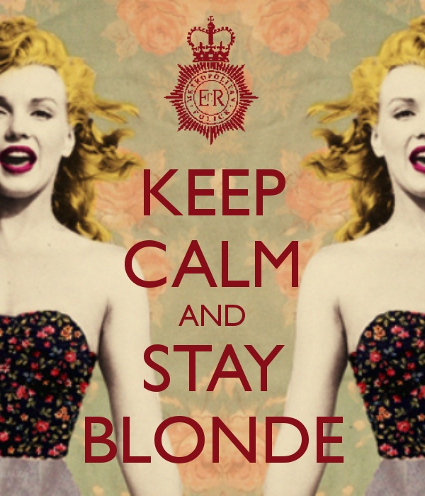 KEEP CALM AND STAY BLONDE. Need to remember this next time I get a bright idea to have my hair darkened!
