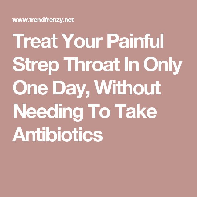 Treat Your Painful Strep Throat In Only One Day, Without Needing To Take Antibiotics