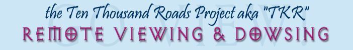 Ten Thousand Roads Remote Viewing and Dowsing Project