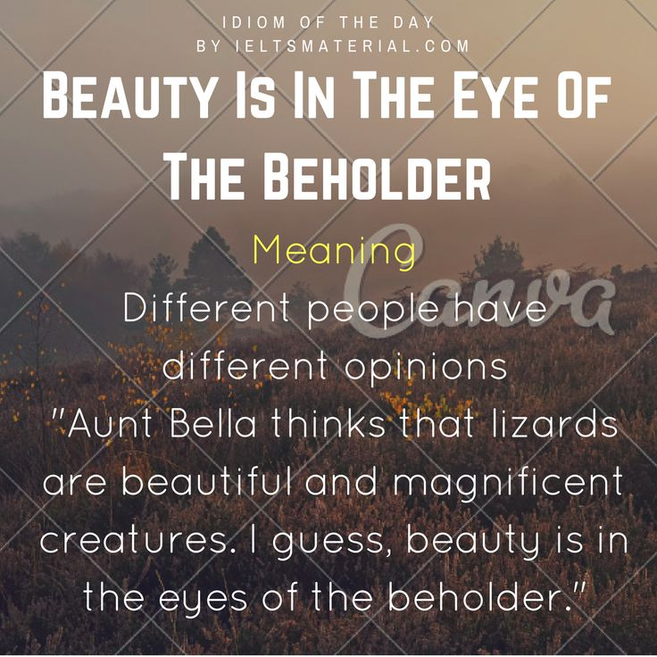 Beauty Is In The Eye Of The Beholder – Idiom Of The Day For IELTS