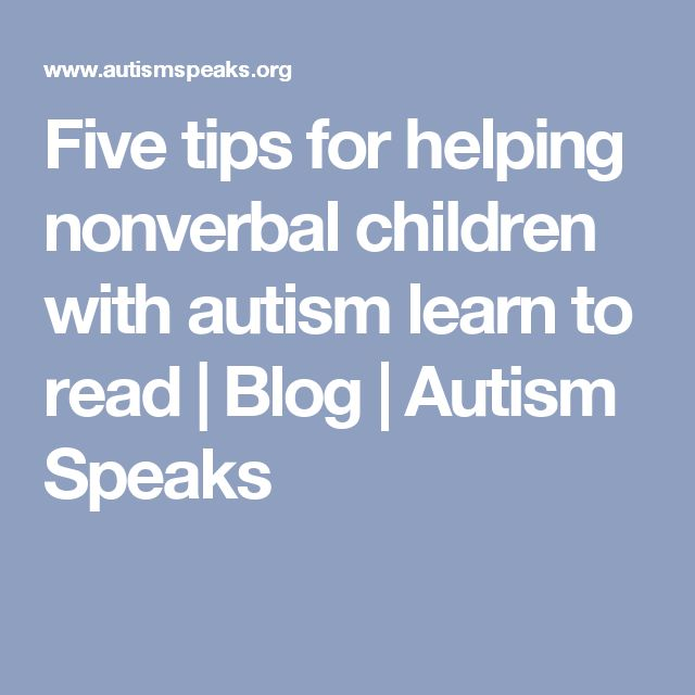 Five tips for helping nonverbal children with autism learn to read   Blog   Autism Speaks