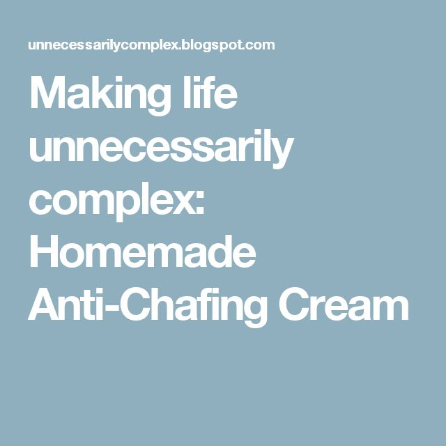 Making life unnecessarily complex: Homemade Anti-Chafing Cream