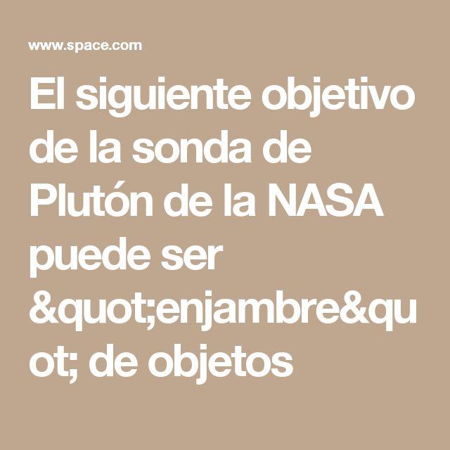 """El siguiente objetivo de la sonda de Plutón de la NASA puede ser """"enjambre"""" de objetos"""