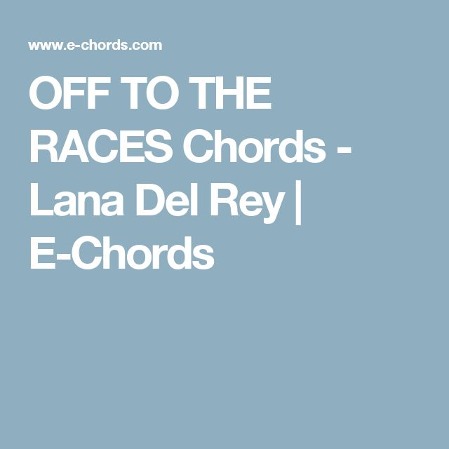 Off To The Races Chords Lana Del Rey E Chords M U S I C